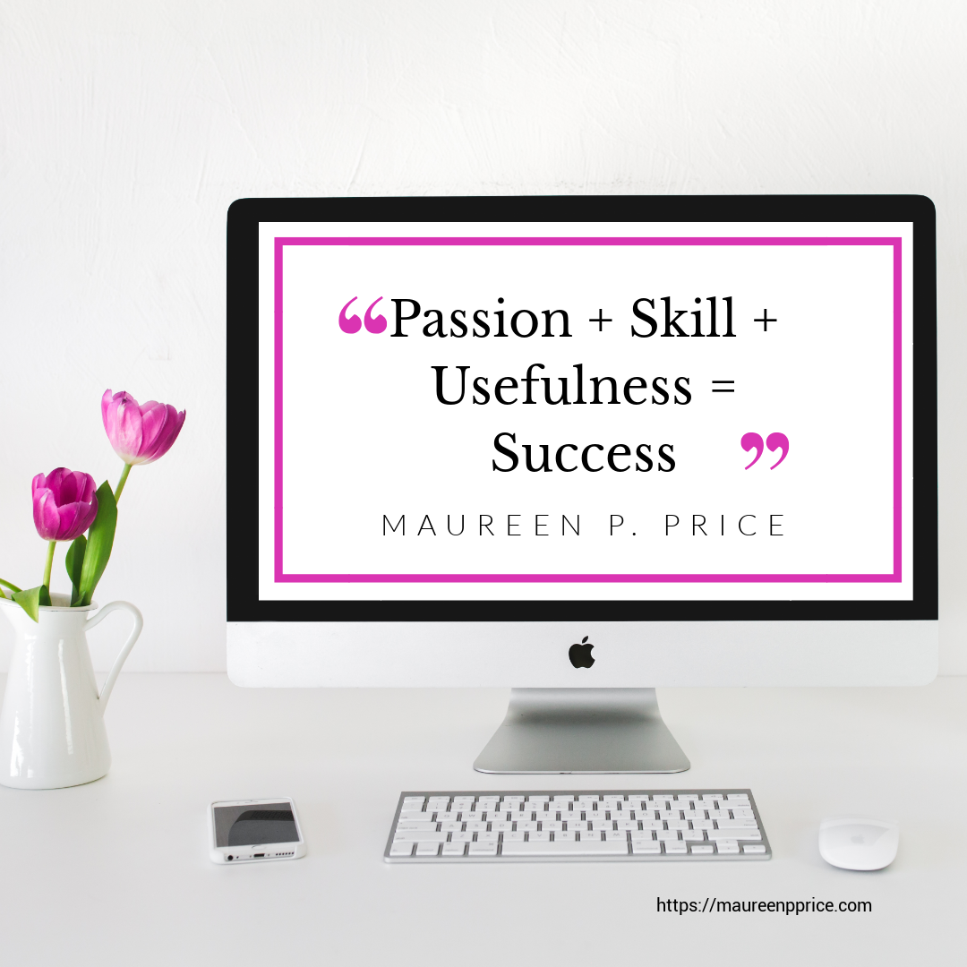 passion + skill + usefulness = success