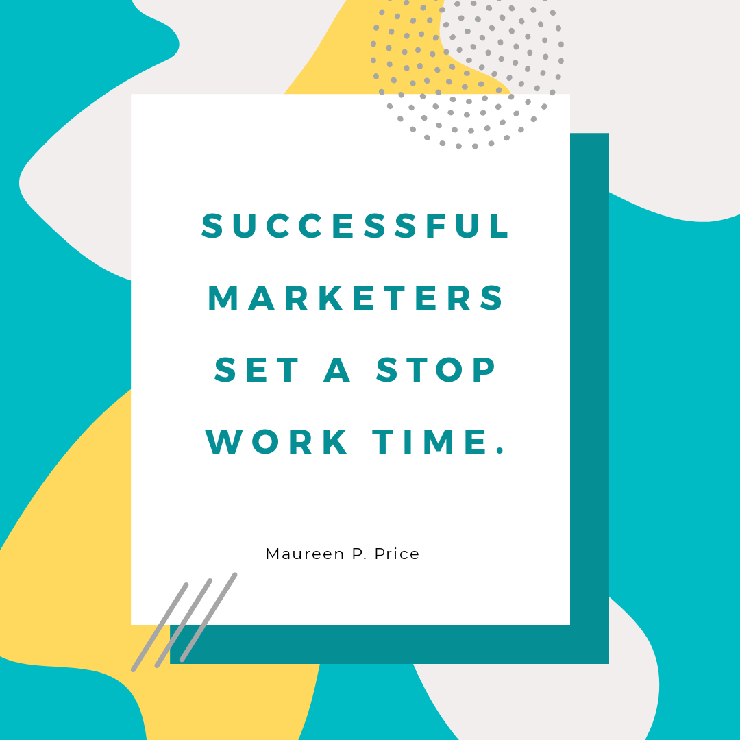 successful marketers set a stop work time